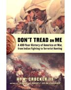 Don't Tread on Me – A 400-Year History of America at War from Indian Fighting to Terrorist Hunting