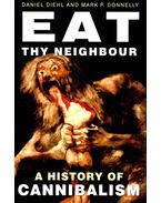 Eat Thy Neighbour - A History of Cannibalism