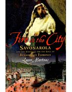 Fire in the City – Savonarola and the Struggle for the Soul of Renaissance Florence