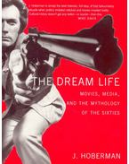 The Dream Life - Movies,Media,and the Mythology of the Sixties