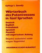Wörterbuch des Patentwesens in fünf Sprachen: Deutsch, Englisch, Französisch, Spanisch, Russisch mit Ungarischem Anhang