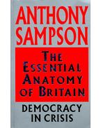 The Essential Anatomy  of Britain - Democracy in Crisis