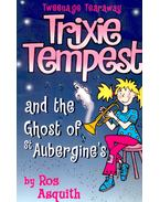Trixie Tempest and the Ghost of St. Aubergine's