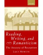 Reading, Writing, and Romanticism - The Anxiety of Reception