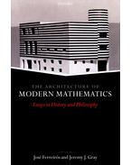 The Architecture of Modern Mathematics - Essays in History and Philosophy
