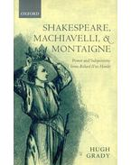 Shakespeare, Machiavelli, and Montaigne - Power and Subjectivity from Richard II to Hamlet