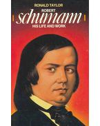 Robert Schumann - His Life and Work