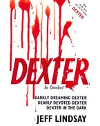 Dexter - An Omnibus: Darkly Dreaming Dexter; Dearly Devoted Dexter; Dexter in the Dark