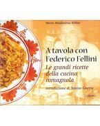 A tavola con Federico Fellini; Le grandi ricette della cucina romagnola