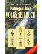 Naturgemäßes Volksheilbuch - Homöopathie & altbewährte Kräuterrezepte