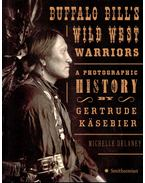 Buffalo Bill's Wild West Warriors - A Photographic History