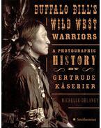 Buffalo Bill's Wild West Warriors - A Photographic History