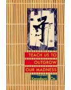 Teach Us to Outgrow Our Madness