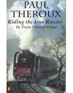 Riding the Iron Rooster - By Train Through China