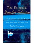 The Essential Jennifer Johnston (The Captains and the Kings - The Railway Station Man - Fool's Sanctuary)