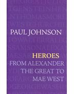 Heroes - From Alexander the Great to Mae West