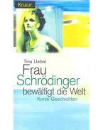 Frau Schrödinger bewältigt die Welt - Kurze Geschichten
