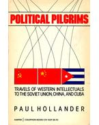 Political Pilgrims - Travels of Western Intellectuals to the Soviet Union, China, and Cuba
