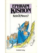 Kein Öl Moses?