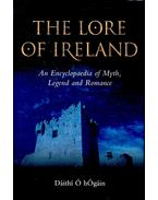 The Lore of Ireland - An Encyclopaedia of Myth, Legend and Romance