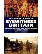 The Mammoth Book of Eyewitness Britain - Eyewitness Accounts of Great Historical Moments from 55 BC to AD 2000