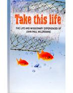 Take This Life: The Life and Missionary Experiences of John Paul Wildrianne