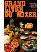 Grand Livre du Mixer - Guide complet pour l'usage plus efficace du melangeur electrique