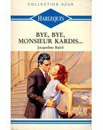Bye, bye Monsieur Kardis