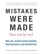 Mistakes Were Made (But Not by Me) - Why We Justify Foolish Beliefs, Bad Decisions, and Hurtful Acts