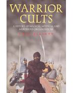 Warrior Cults: A History of Magical, Mystical and Murderous Organisations