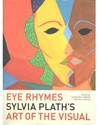 Eye Rhymes: Sylvia Plath's Art of the Visual