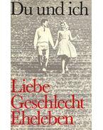 Du und ich - Ein Handbuch über Liebe, Geschlecht und Eheleben