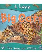 I Love Big Cats - Steve Parker