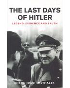 The Last Days of Hitler - Legend, Evidence and Truth