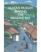 Beyond the Mexique Bay - Huxley, Aldous Leonard