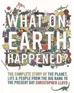 What on Earth Happened? - The Complete Story of the Planet, Life&People from the Big Bang to the Present Day
