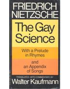 The Gay Science - with a Prelude in Rhymes and an Appendix of Songs
