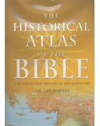 The Historical Atlas of the Bible: The Fascinating History of the Scriptures
