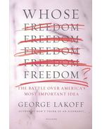 Whose Freedom? - The Battle Over America's Most Important Idea