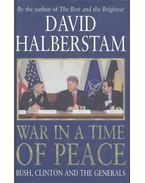 War in a Time of Peace - Bush, Clinton and the Generals