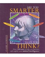 Are You Smarter Than You Think? - Over 150 Tests To Help You Discover and Exploit Your Natural Intelligence