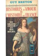 Histoires d'Amour de L'Histoire de France - Tome 4 - Du grand condé au Roi Soleil