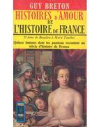 Histoires d'Amour de L'Histoire de France - Tome 2/3 - D'Anne de Beaulieu á Marie Touchet