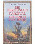 Die Nibelungen - Parzival - Dietrich von Bern: Die meistgelesenen Sagen des Mittelalters