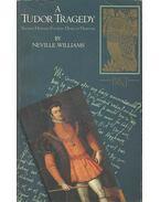 A Tudor Tragedy - Thomas Howard Fourth Duke of Norfolk