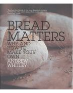 Bread Matters - Why and How to Make Your Own