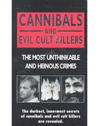 Cannibals and Evil Cult Killers - The Most Unthinkable and Heinous Crimes