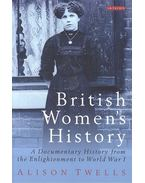 British Women's History - A Documentary History from the Enlightenment to World War I