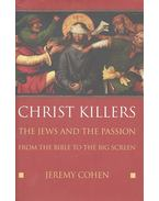 Christ Killers - The Jews and the Passion from the Bible to the Big Screen