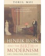 Henrik Ibsen and the Birth of Modernism - Art, Theater, Philosophy